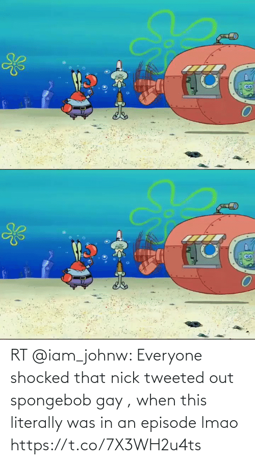 gay: RT @iam_johnw: Everyone shocked that nick tweeted out spongebob gay , when this literally was in an episode lmao  https://t.co/7X3WH2u4ts