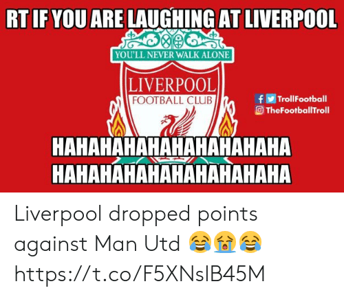 Being Alone, Club, and Football: RT IF YOU ARE LAUGHING AT LIVERPOOL  YOU'LL NEVER WALK ALONE  LIVERPOOL  FOOTBALL CLUB  fTrollFootball  TheFootballTroll  НАНАНАНАНАНАНАНАНАНА  НАНАНАНАНАНАНАНАНАНА Liverpool dropped points against Man Utd 😂😭😂 https://t.co/F5XNslB45M