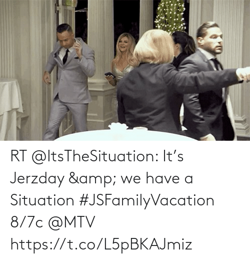 We Have: RT @ItsTheSituation: It's Jerzday & we have a Situation #JSFamilyVacation 8/7c @MTV https://t.co/L5pBKAJmiz