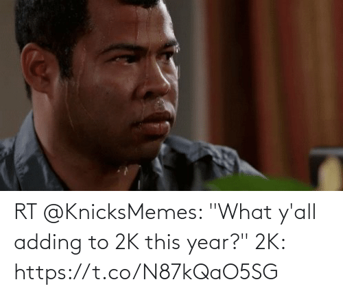 """year: RT @KnicksMemes: """"What y'all adding to 2K this year?""""  2K: https://t.co/N87kQaO5SG"""