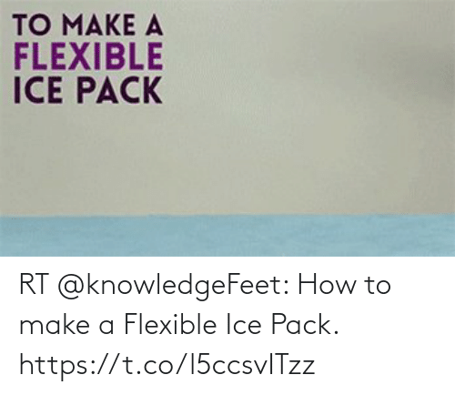 ice: RT @knowledgeFeet: How to make a Flexible Ice Pack. https://t.co/l5ccsvITzz