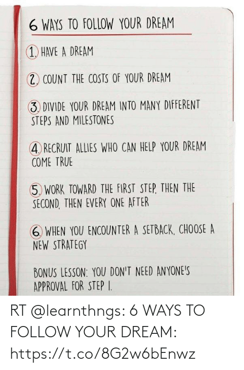 follow: RT @learnthngs: 6 WAYS TO FOLLOW YOUR DREAM: https://t.co/8G2w6bEnwz