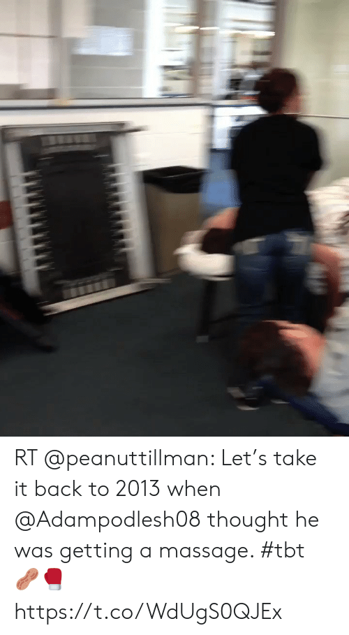 Massage, Memes, and Tbt: RT @peanuttillman: Let's take it back to 2013 when @Adampodlesh08 thought he was getting a massage. #tbt 🥜🥊 https://t.co/WdUgS0QJEx