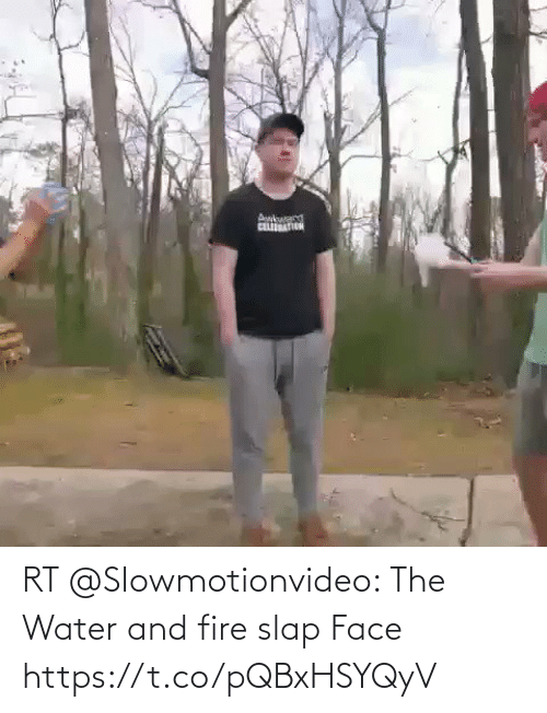 slap: RT @SIowmotionvideo: The Water and fire slap Face https://t.co/pQBxHSYQyV