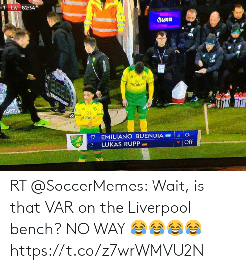 var: RT @SoccerMemes: Wait, is that VAR on the Liverpool bench?  NO WAY 😂😂😂😂 https://t.co/z7wrWMVU2N