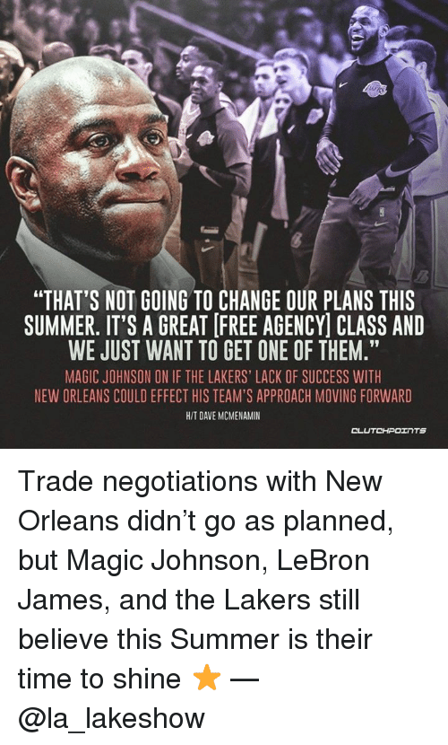 "Los Angeles Lakers, LeBron James, and Magic Johnson: RT  ""THAT'S NOT GOING TO CHANGE OUR PLANS THIS  SUMMER. IT'S A GREAT [FREE AGENCY] CLASS AND  WE JUST WANT TO GET ONE OF THEM.""  MAGIC JOHNSON ON IF THE LAKERS' LACK OF SUCCESS WITH  NEW ORLEANS COULD EFFECT HIS TEAM'S APPROACH MOVING FORWARD  HIT DAVE MCMENAMIN  CL Trade negotiations with New Orleans didn't go as planned, but Magic Johnson, LeBron James, and the Lakers still believe this Summer is their time to shine ⭐️ — @la_lakeshow"