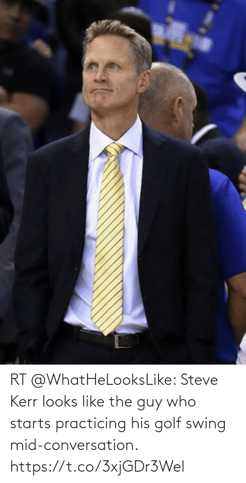 practicing: RT @WhatHeLooksLike: Steve Kerr looks like the guy who starts practicing his golf swing mid-conversation. https://t.co/3xjGDr3Wel