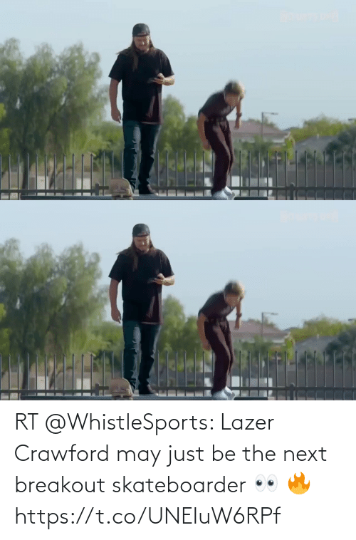 may: RT @WhistleSports: Lazer Crawford may just be the next breakout skateboarder 👀 🔥 https://t.co/UNEIuW6RPf