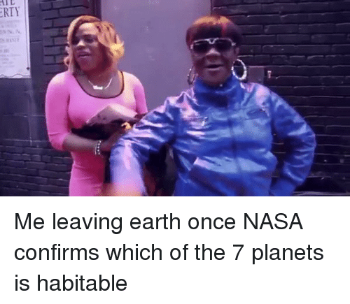 Nasa, Earth, and Planets: RTY Me leaving earth once NASA confirms which of the 7 planets is habitable