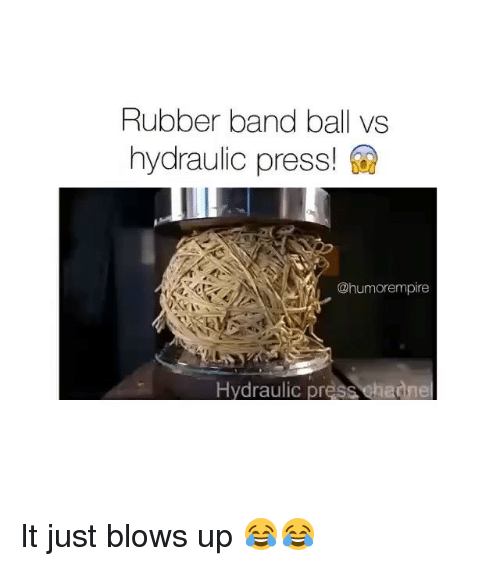 Rubber Banding: Rubber band ball vs  hydraulic press!  Chumorempire  Hydraulic pr  channe It just blows up 😂😂