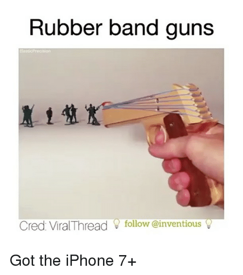 Rubber Banding: Rubber band guns  Cred Viral Thread V follow @inventious  v Got the iPhone 7+