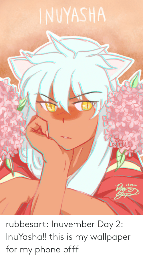 Day 2: rubbesart: Inuvember Day 2: InuYasha!!  this is my wallpaper for my phone pfff