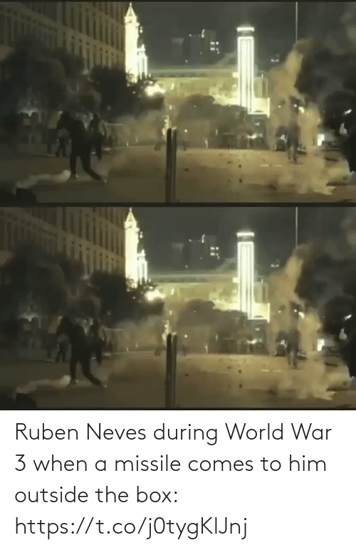 Comes: Ruben Neves during World War 3 when a missile comes to him outside the box: https://t.co/j0tygKlJnj