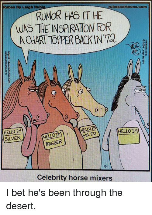 Funny, Hello, and I Bet: rubescartoons.com  RUMOR HAS IT HE  WAS TE INSPRATON FOR  ACHART TOPERBACKNi  HELLO M  TRIGGER  Celebrity horse mixers I bet he's been through the desert.