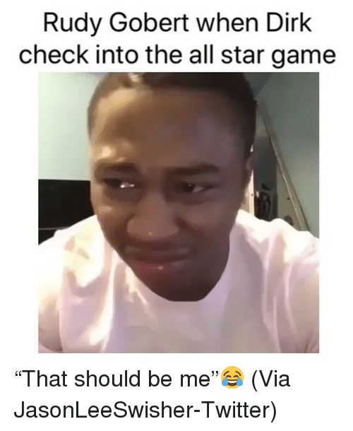 """rudy: Rudy Gobert when Dirk  check into the all star game """"That should be me""""😂 (Via JasonLeeSwisher-Twitter)"""