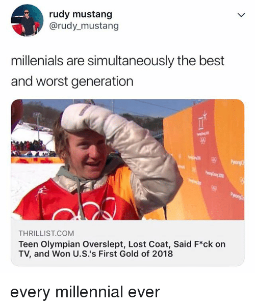 Overslept: rudy mustang  @rudy_mustang  millenials are simultaneously the best  and worst generation  58  THRILLIST.COM  Teen Olympian Overslept, Lost Coat, Said F*ck on  TV, and Won U.Ss First Gold of 2018 every millennial ever