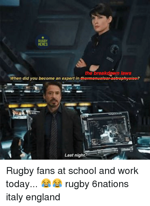 Rugby: RUGBY  MEMES  the breakdown laws  When did you become an export in  themtonuolaaneotrophyolee?  Last night. Rugby fans at school and work today... 😂😂 rugby 6nations italy england