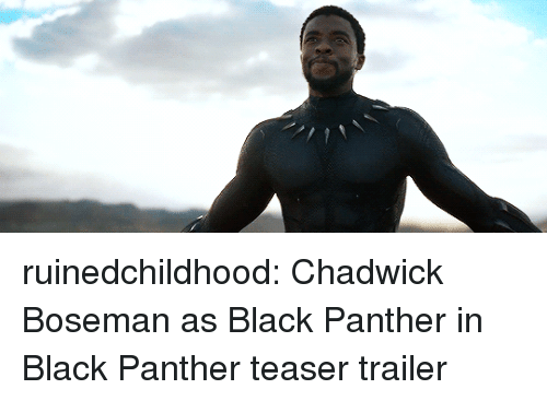 teaser: ruinedchildhood:  Chadwick Boseman as Black Panther in Black Panther teaser trailer