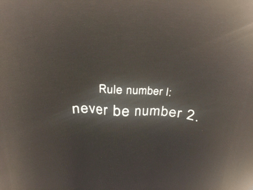 Never, Number 2, and Number: Rule number I:  never be number 2