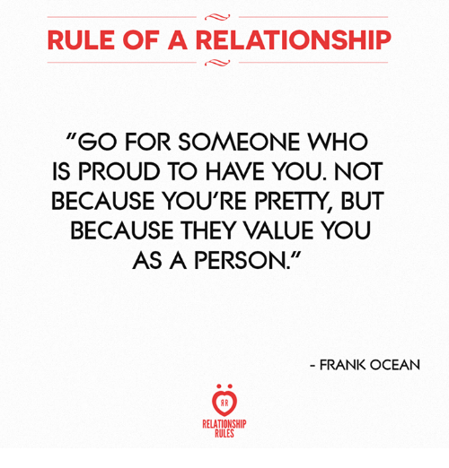 "Frank Ocean, Ocean, and Proud: RULE OF A RELATIONSHIP  ""GO FOR SOMEONE WHO  IS PROUD TO HAVE YOU. NOT  BECAUSE YOU'RE PRETTY, BUT  BECAUSE THEY VALUE YOU  AS A PERSON.""  FRANK OCEAN  RELATIONSHIP  RULES"