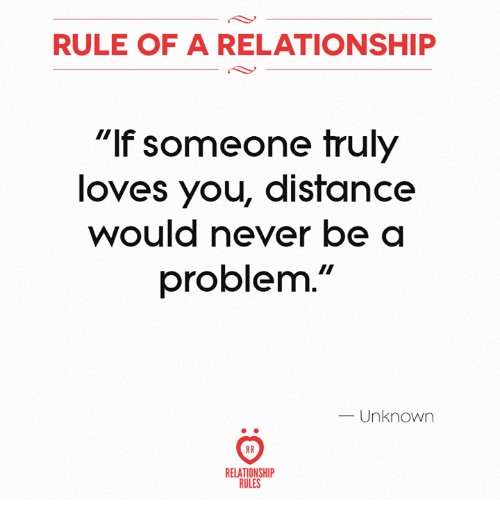 """Never, Unknown, and You: RULE OF A RELATIONSHIP  """"lf someone truly  loves you, distance  would never be a  problem.""""  Unknown  RELATIONSHIP  RULES"""