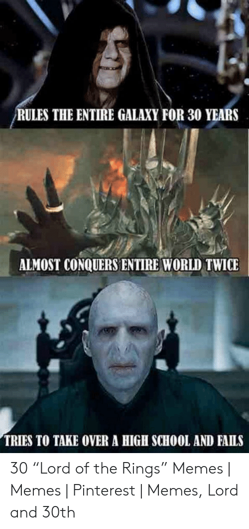 """Funny Lord Of The Rings: RULES THE ENTIRE GALAXY FOR 30 YEARS  ALMOST CONQUERS ENTIRE WORLD TWICE  TRIES TO TAKE OVER A HIGH SCHOOL AND FAILS 30 """"Lord of the Rings"""" Memes 
