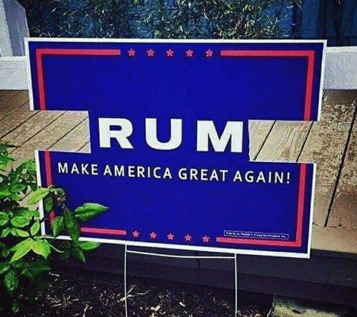 America, Rum, and Make: RUM  MAKE AMERICA GREAT AGAIN!