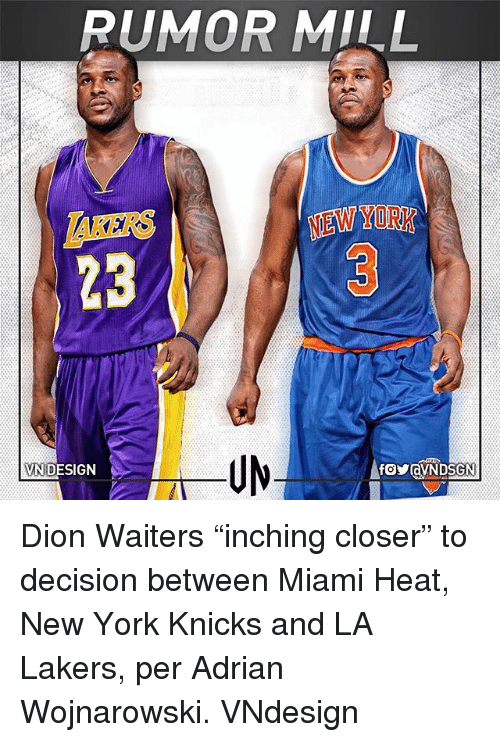"""Miami Heat: RUMOR MILL  AKERS  23  NEW YORK  VN DESIGN Dion Waiters """"inching closer"""" to decision between Miami Heat, New York Knicks and LA Lakers, per Adrian Wojnarowski. VNdesign"""