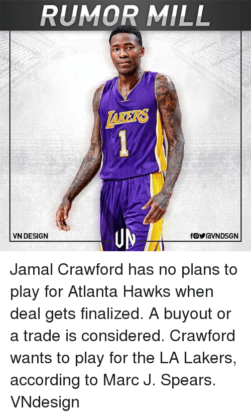 Atlanta Hawks, Los Angeles Lakers, and Memes: RUMOR MILL  AKERS  UM  VN DESIGN Jamal Crawford has no plans to play for Atlanta Hawks when deal gets finalized. A buyout or a trade is considered. Crawford wants to play for the LA Lakers, according to Marc J. Spears. VNdesign