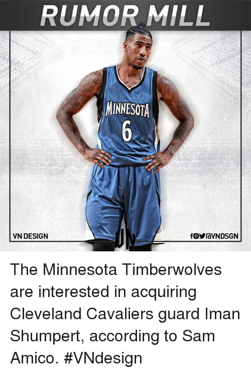 accordance: RUMOR MILL  MINNESOTA  VN DESIGN  fOYraVNDSGN The Minnesota Timberwolves are interested in acquiring Cleveland Cavaliers guard Iman Shumpert, according to Sam Amico.  #VNdesign