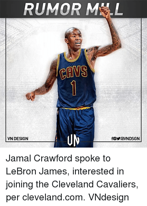 Cleveland Cavaliers, LeBron James, and Memes: RUMOR ML  VN DESIGN Jamal Crawford spoke to LeBron James, interested in joining the Cleveland Cavaliers, per cleveland.com. VNdesign
