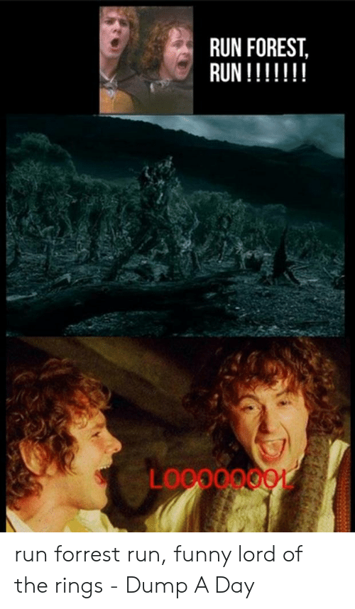 Funny Lord Of The Rings: RUN FOREST,  RUN!!!!!!! run forrest run, funny lord of the rings - Dump A Day