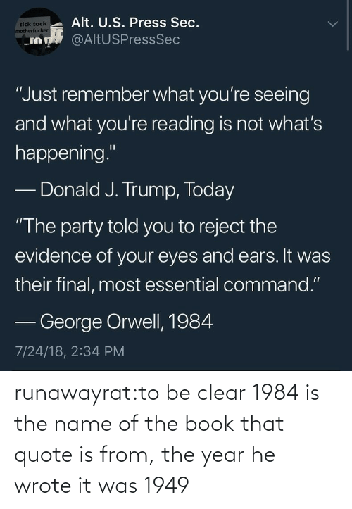 clear: runawayrat:to be clear 1984 is the name of the book that quote is from, the year he wrote it was 1949