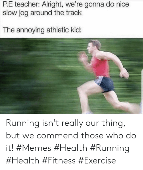 those: Running isn't really our thing, but we commend those who do it! #Memes #Health #Running #Health #Fitness #Exercise