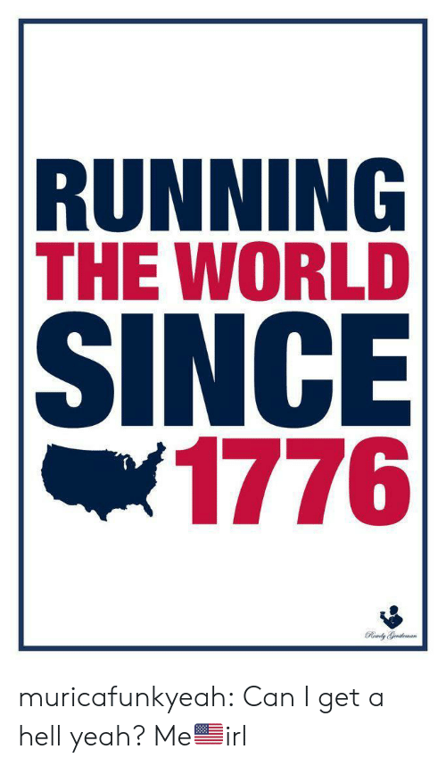 Can I Get A: RUNNING  THE WORLD  SINCE  |1776  Rly Geutleman muricafunkyeah:  Can I get a hell yeah?  Me🇺🇸irl