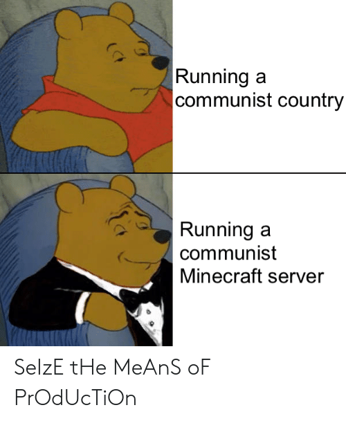 Minecraft, Communist, and Minecraft Server: Runninga  communist country  Runningaa  communist  Minecraft server SeIzE tHe MeAnS oF PrOdUcTiOn