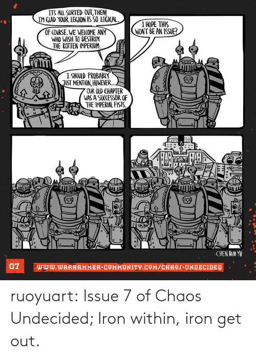 iron: ruoyuart:  Issue 7 of Chaos Undecided; Iron within, iron get out.