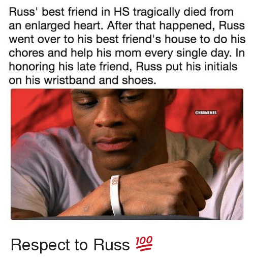 Best Friend, Friends, and Nba: Russ' best friend in HS tragically died from  an enlarged heart. After that happened, Russ  went over to his best friend's house to do his  chores and help his mom every single day. In  honoring his late friend, Russ put his initials  on his wristband and shoes  ONBAMENES Respect to Russ 💯
