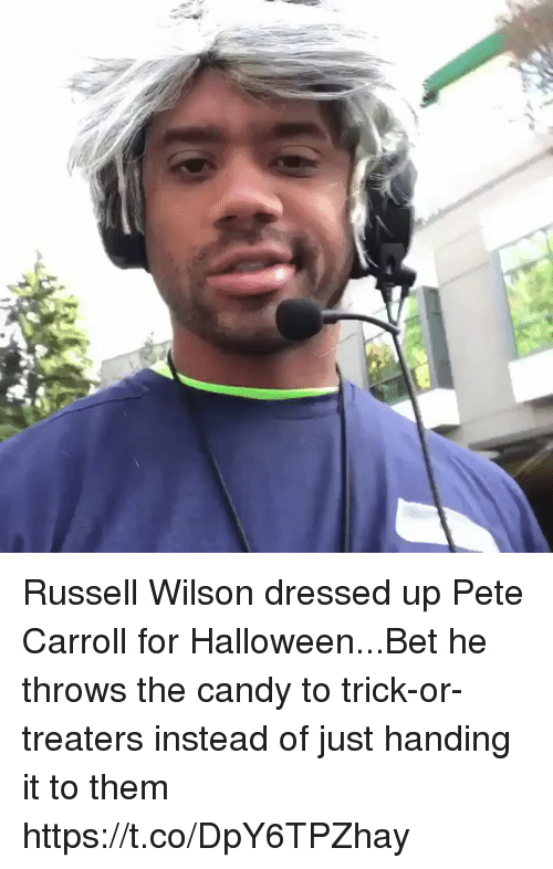 Pete Carroll: Russell Wilson dressed up Pete Carroll for Halloween...Bet he throws the candy to trick-or-treaters instead of just handing it to them https://t.co/DpY6TPZhay