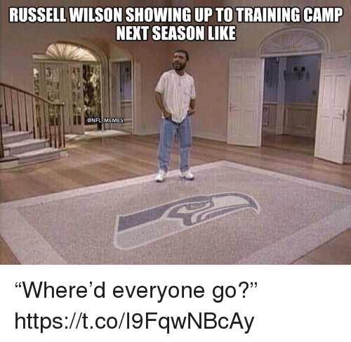 "Football, Memes, and Nfl: RUSSELL WILSON SHOWING UP TOTRAINING CAMP  NEXT SEASON LIKE  @NFL MEMES ""Where'd everyone go?"" https://t.co/I9FqwNBcAy"