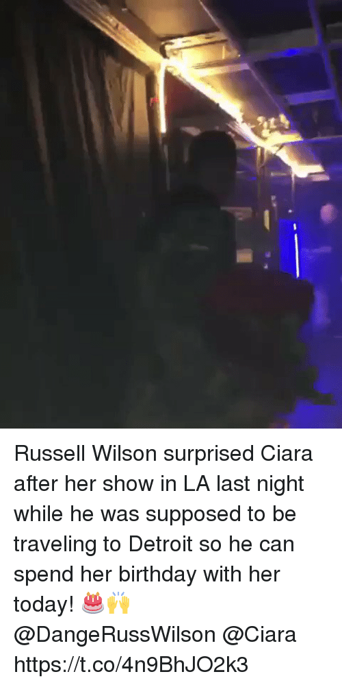 Birthday, Ciara, and Detroit: Russell Wilson surprised Ciara after her show in LA last night while he was supposed to be traveling to Detroit so he can spend her birthday with her today! 🎂🙌 @DangeRussWilson @Ciara https://t.co/4n9BhJO2k3