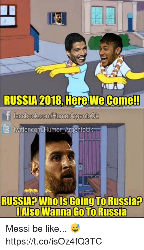 humored: RUSSIA 2018, Here We Come!!  acebook.com/HumorArgentoOk  6)  twitter.com/Humor ArgentoOk  RUSSIA Whols Going To Russia?  l Also Wanna Go To Russia Messi be like... 😅 https://t.co/isOz4fQ3TC