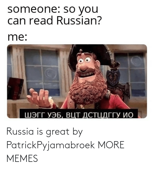 great: Russia is great by PatrickPyjamabroek MORE MEMES