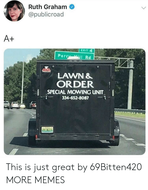 Ruth: Ruth Graham  @publicroad  A+  CXIT 4  PercyI Rd  LAWN &  ORDER  SPECIAL MOVING uNIT  334-652-8087  . This is just great by 69Bitten420 MORE MEMES
