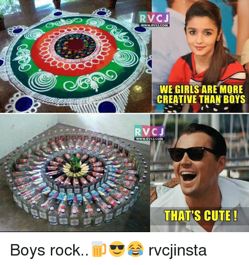 Memes, 🤖, and Com: RV CJ  WWW.RVCJ.COM  WE GIRLS ARE MORE  CREATIVE THAN BOYS  RVC J  WWW. RVCJ.COM  THATS CUTE Boys rock..🍺😎😂 rvcjinsta