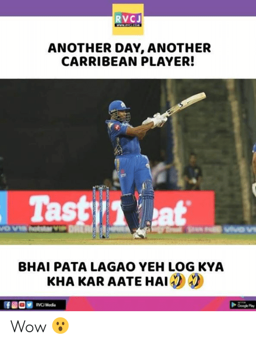 Yeh: RVCJ  ANOTHER DAY, ANOTHER  CARRIBEAN PLAYER!  Tast at  BHAI PATA LAGAO YEH LOG KYA  KHA KAR AATE HAI  RVCI Media  Google Play Wow 😮