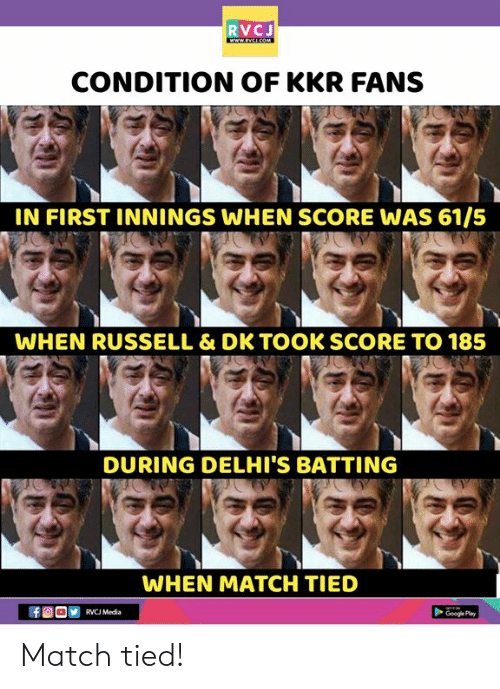 batting: RVCJ  CONDITION OF KKR FANS  IN FIRST INNINGS WHEN SCORE WAS 61/5  WHEN RUSSELL & DK TOOK SCORE TO 185  DURING DELHI'S BATTING  WHEN MATCH TIED  RVCJ Media  Google Pay Match tied!