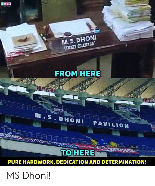 determination: RVCJ  M.S. DHONI  TICKET COLLECTOR)  FROM HERE  SERV  SERVO  M.S. DHONI PAVILION  TO HERE  PURE HARDWORK, DEDICATION AND DETERMINATION! MS Dhoni!