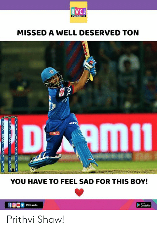 Google Play: RVCJ  MISSED A WELL DESERVED TON  YOU HAVE TO FEEL SAD FOR THIS BOY!  RVCU Media  Google Play Prithvi Shaw!