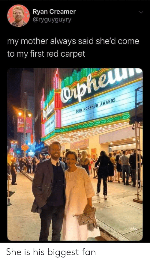 carpet: Ryan Creamer  @ryguyguyry  my mother always said she'd come  to my first red carpet  Capheru  2019 PORNHUB AWARDS  LA  Phil  Cpheum She is his biggest fan